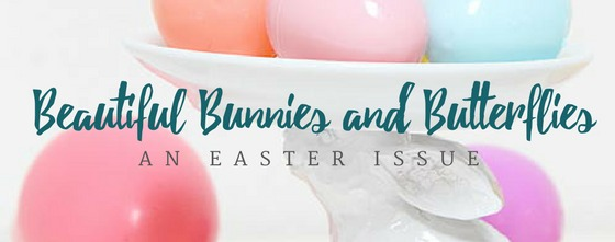 Beautiful Bunnies and Butterflies - An Easter Issue